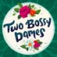Two Bossy Dames