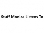 Stuff Monica Listens To
