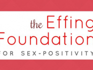 The Effing Foundation for Sex-Positivity