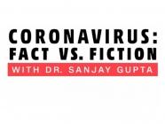 Coronavirus: Fact vs. Fiction Newsletter, by Dr. Sanjay Gupta