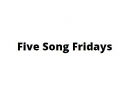 Five Song Fridays