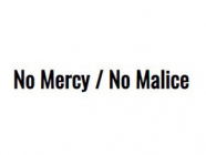 No Mercy / No Malice