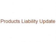 Products Liability Update